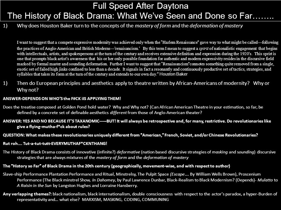 Full Speed After Daytona The History of Black Drama: What Weve Seen and Done so Far…….. 1)Why does Houston Baker turn to the concepts of the mastery o