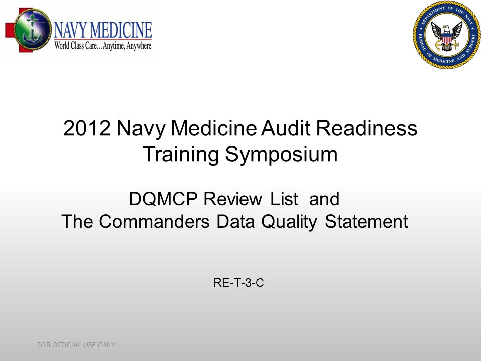 DQ MEPRS Audit Readiness 2012 Navy Medicine Audit Readiness Training Symposium DQMCP Review List and The Commanders Data Quality Statement FOR OFFICIA