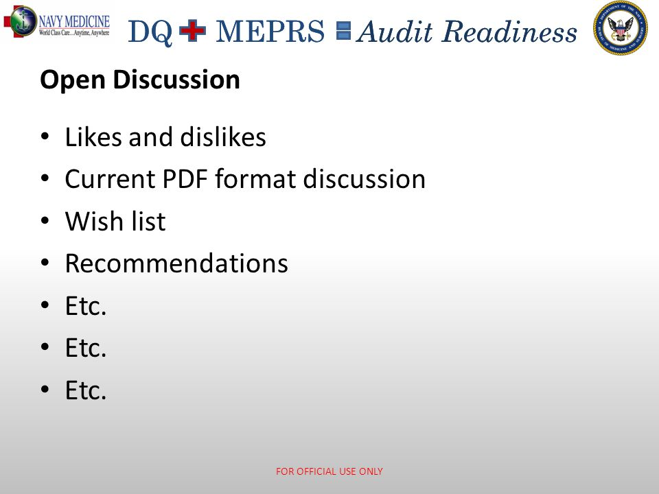 DQ MEPRS Audit Readiness Open Discussion Likes and dislikes Current PDF format discussion Wish list Recommendations Etc. FOR OFFICIAL USE ONLY