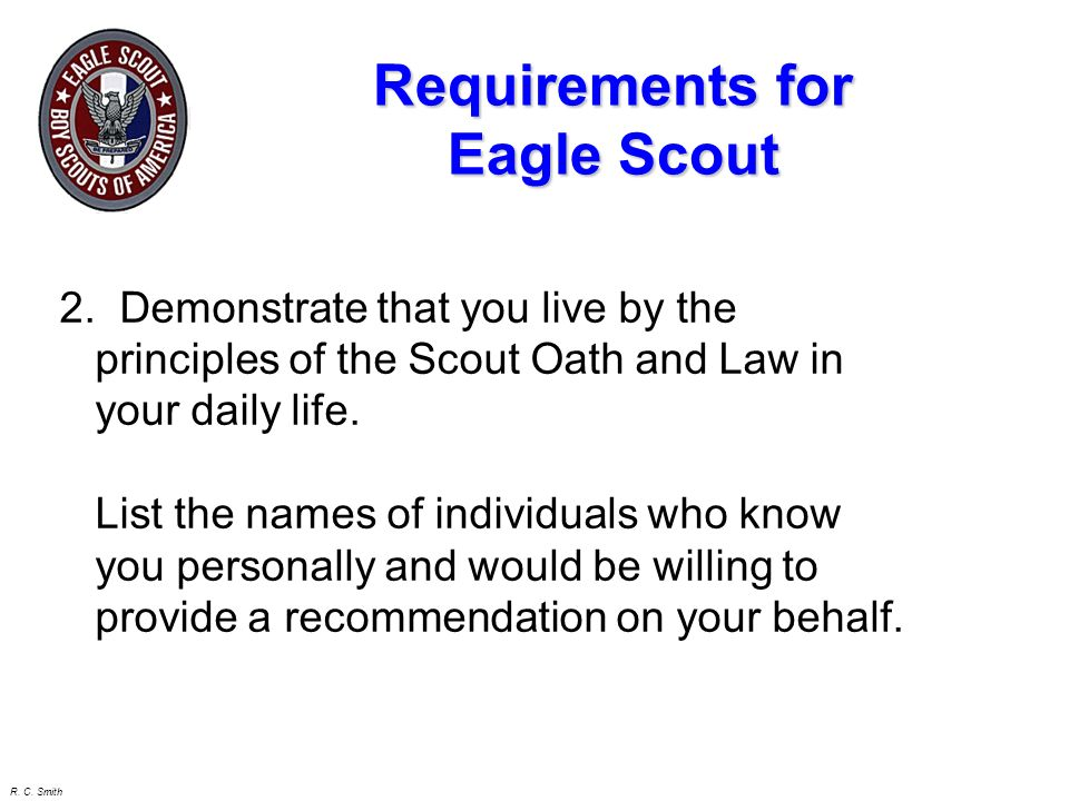 R. C. Smith Requirements for Eagle Scout Does it have to be continuous? NO. Any six month period since your Life Board of Review is sufficient. It doe