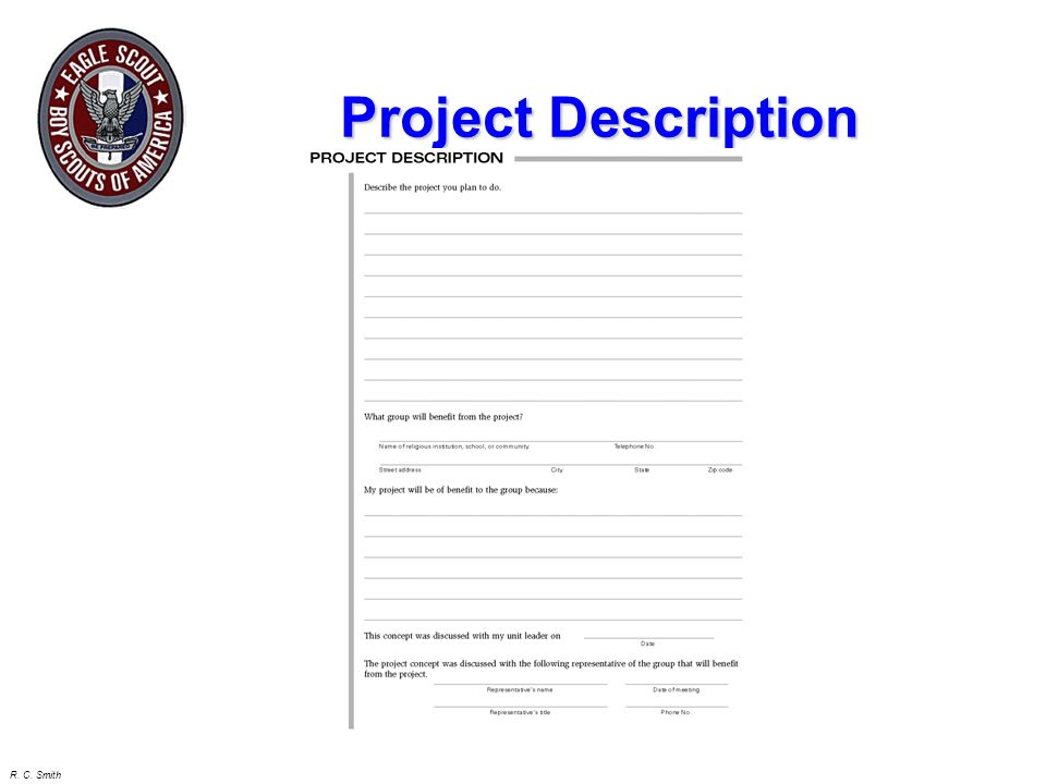 R. C. Smith Define the Project Review with the Benefited Group Review with the Scoutmaster or Advisor Take notes Overview Give the big picture of the