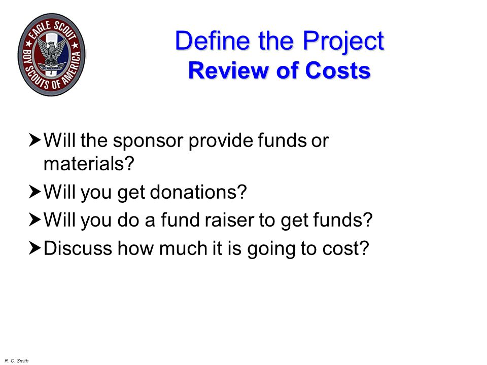 R. C. Smith Define the Project Review of Schedule Discuss time frame with the Sponsor Discuss work sequence order. Do NOT get approval from Sponsor at