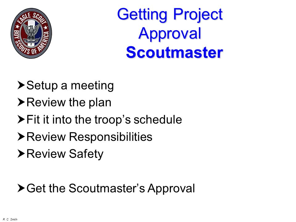 R. C. Smith Getting Project Approval Sponsor Setup a meeting Review the plan Review Cost Review Sponsors Responsibilities Get the Sponsors Approval