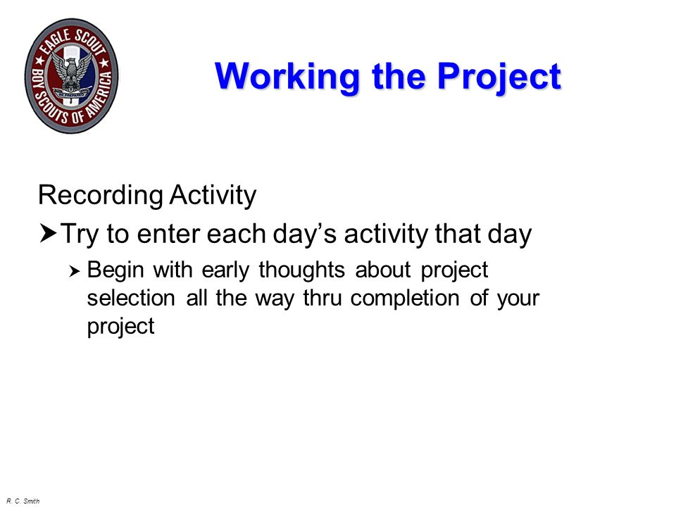 R. C. Smith Working the Project Use Leadership Skills Control the Group Use specific Time Goals Use encouragement Delegate Areas or Parts and Pieces T