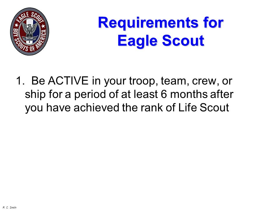 R. C. Smith Eagle rank is more than 21 merit badges & a project! The primary emphasis is LEADERSHIP! Remember!