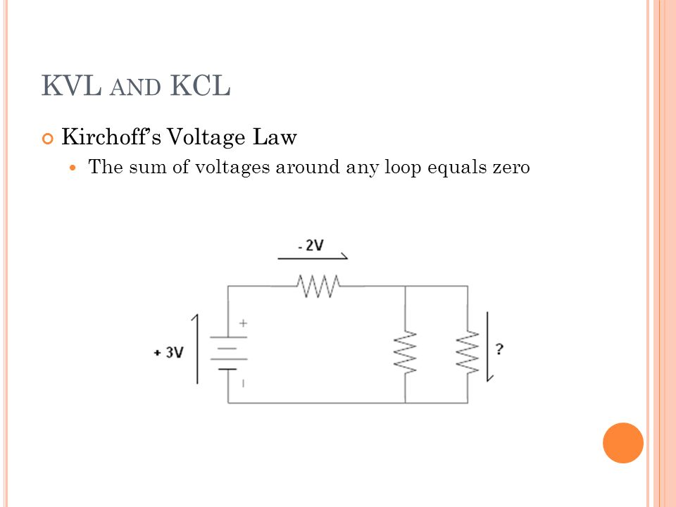 KVL AND KCL Kirchoffs Voltage Law The sum of voltages around any loop equals zero
