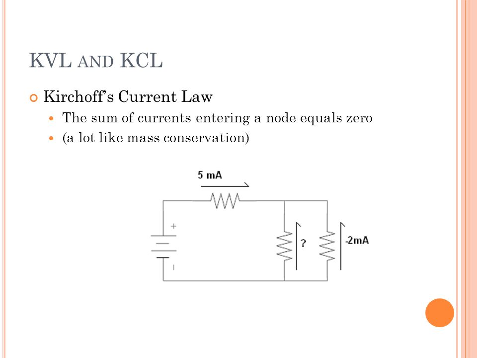 KVL AND KCL Kirchoffs Current Law The sum of currents entering a node equals zero (a lot like mass conservation)