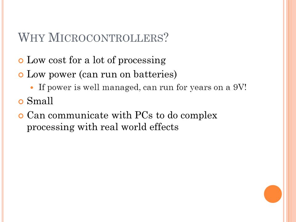W HY M ICROCONTROLLERS .