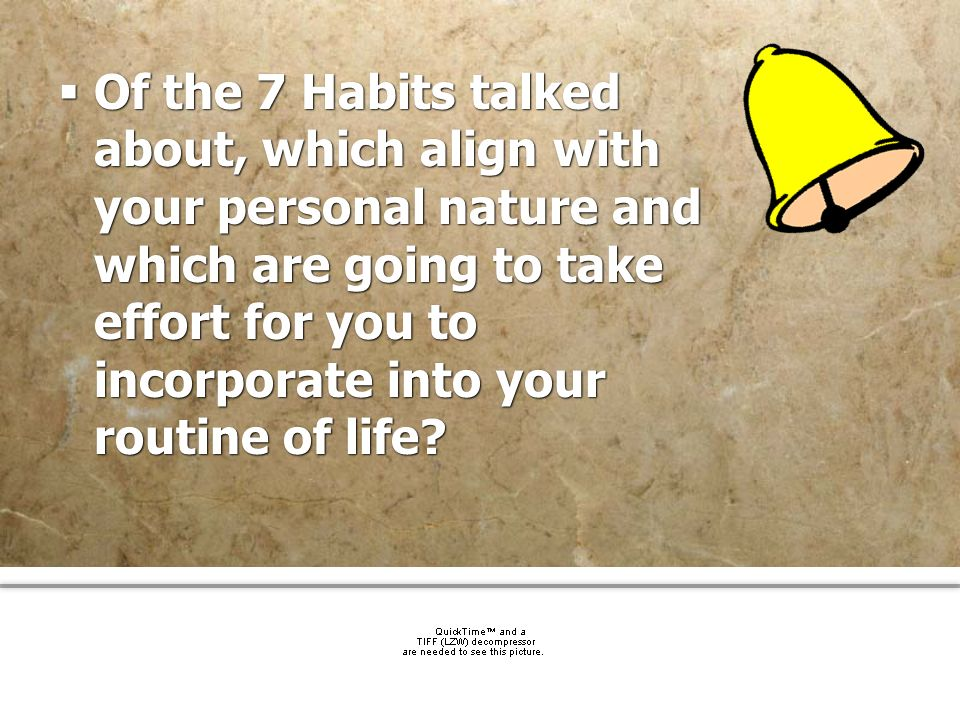 community church Of the 7 Habits talked about, which align with your personal nature and which are going to take effort for you to incorporate into yo