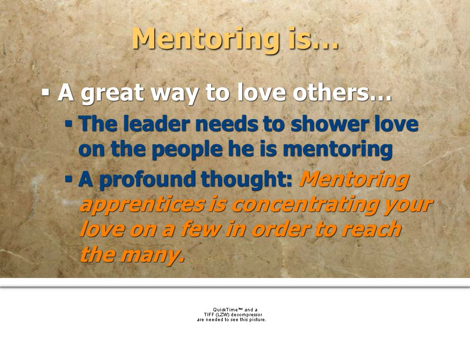 community church Mentoring is… A great way to love others… The leader needs to shower love on the people he is mentoring A profound thought: Mentoring