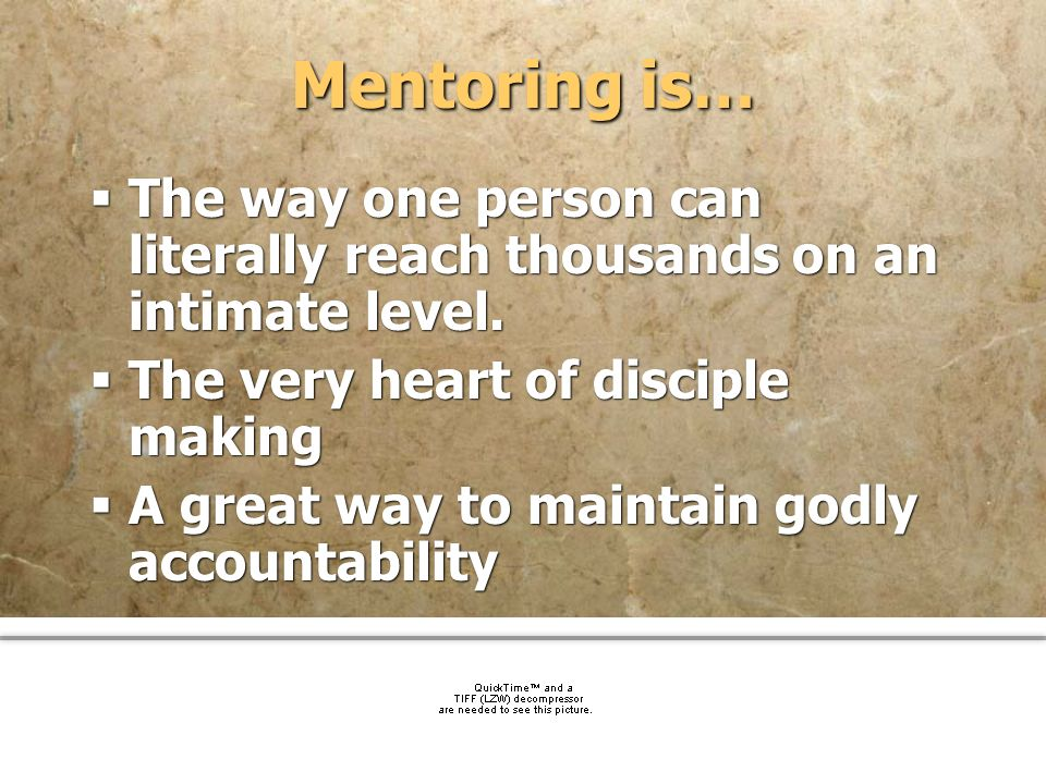 community church Mentoring is… The way one person can literally reach thousands on an intimate level. The very heart of disciple making A great way to
