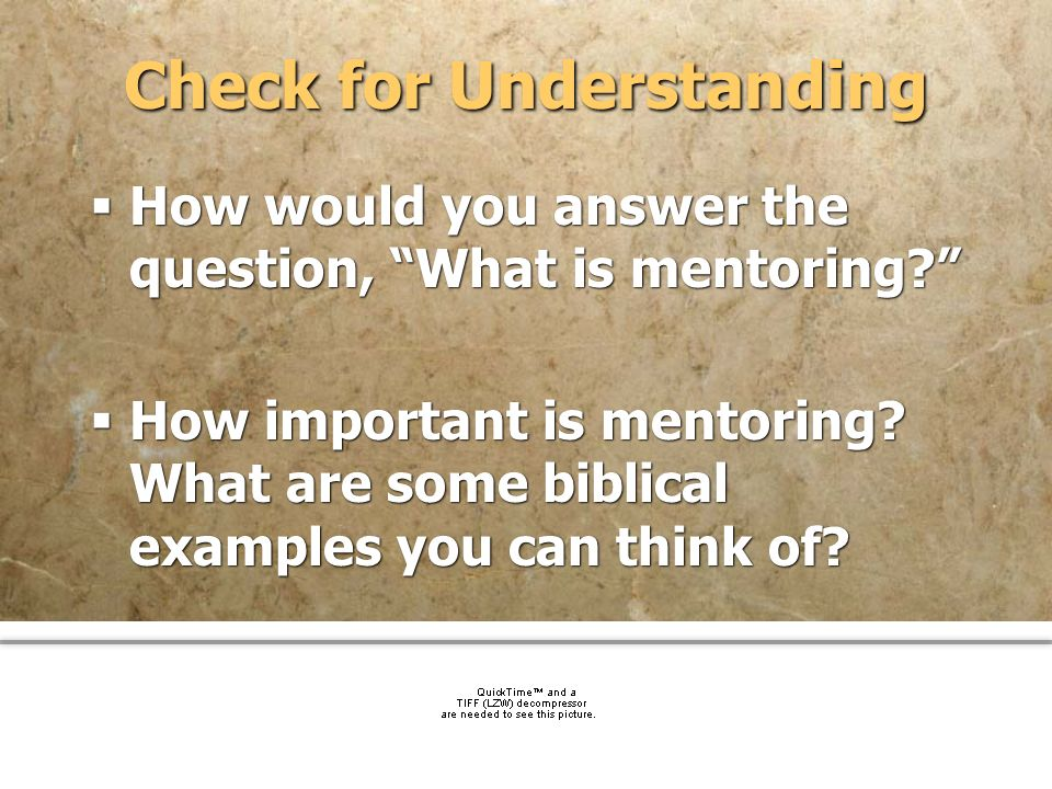 community church Check for Understanding How would you answer the question, What is mentoring? How important is mentoring? What are some biblical exam