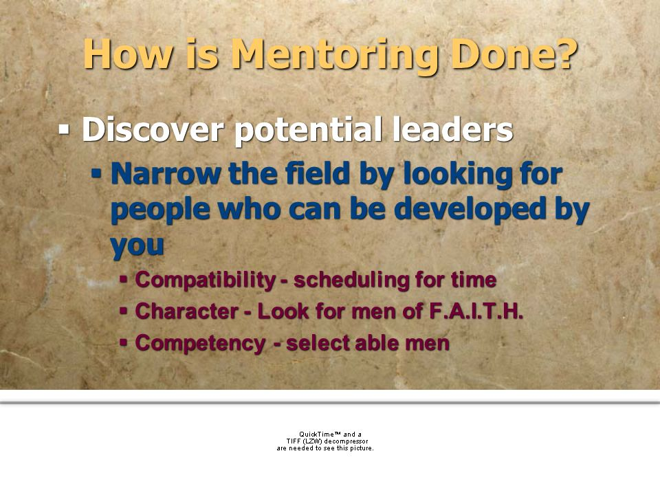 community church How is Mentoring Done? Discover potential leaders Narrow the field by looking for people who can be developed by you Compatibility -