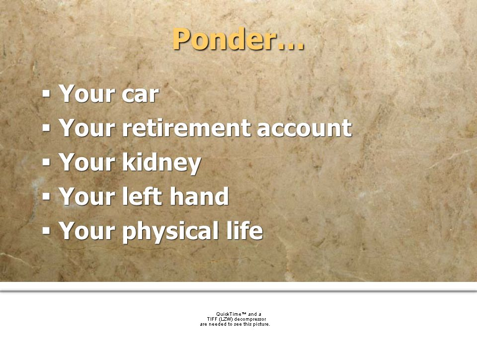 community church Ponder… Your car Your retirement account Your kidney Your left hand Your physical life Your car Your retirement account Your kidney Y