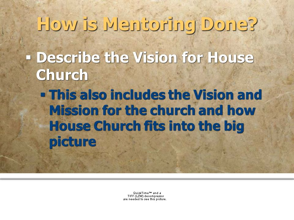 community church How is Mentoring Done? Describe the Vision for House Church This also includes the Vision and Mission for the church and how House Ch