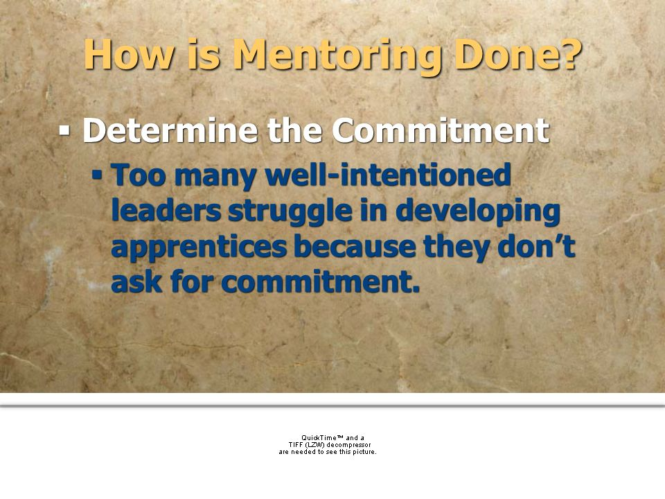 community church How is Mentoring Done? Determine the Commitment Too many well-intentioned leaders struggle in developing apprentices because they don