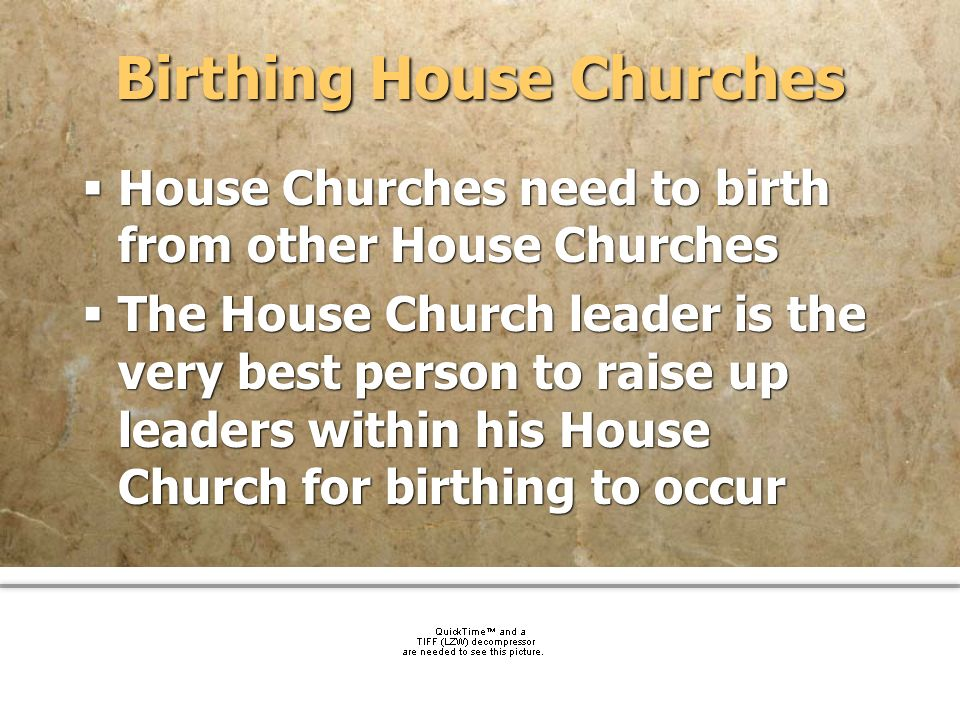 community church Birthing House Churches House Churches need to birth from other House Churches The House Church leader is the very best person to rai
