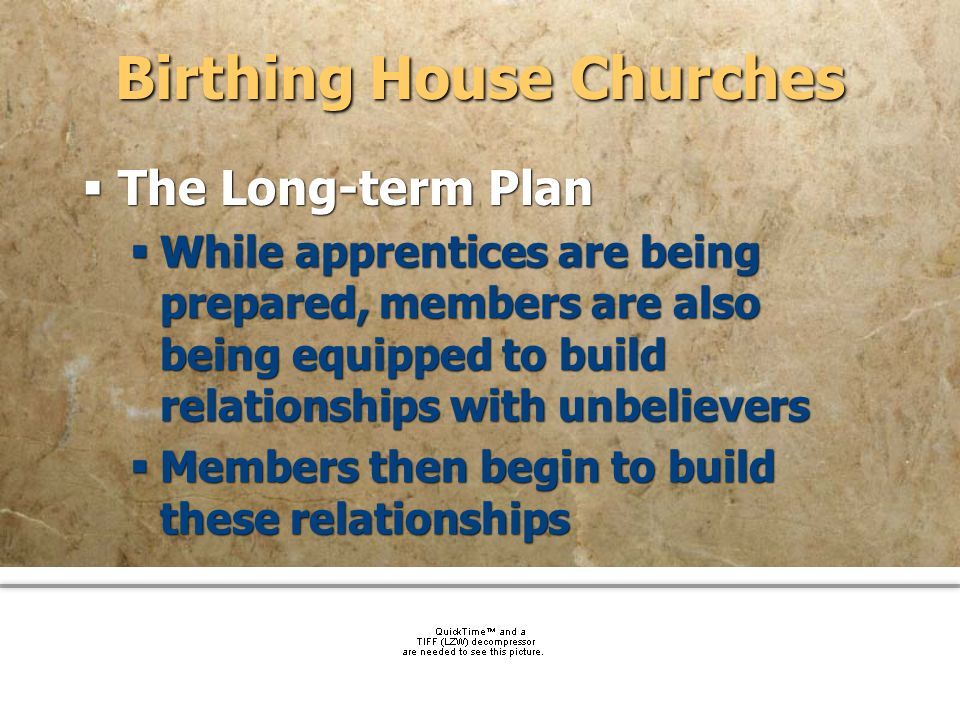 community church Birthing House Churches The Long-term Plan While apprentices are being prepared, members are also being equipped to build relationshi