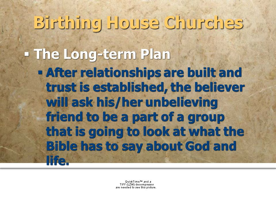 community church Birthing House Churches The Long-term Plan After relationships are built and trust is established, the believer will ask his/her unbe