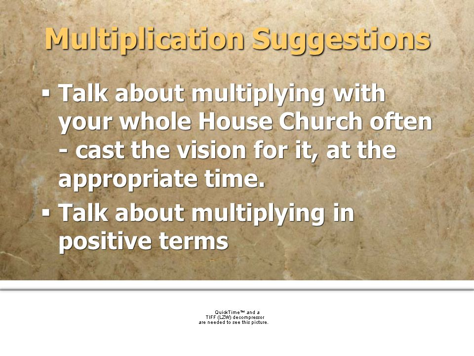 community church Multiplication Suggestions Talk about multiplying with your whole House Church often - cast the vision for it, at the appropriate tim