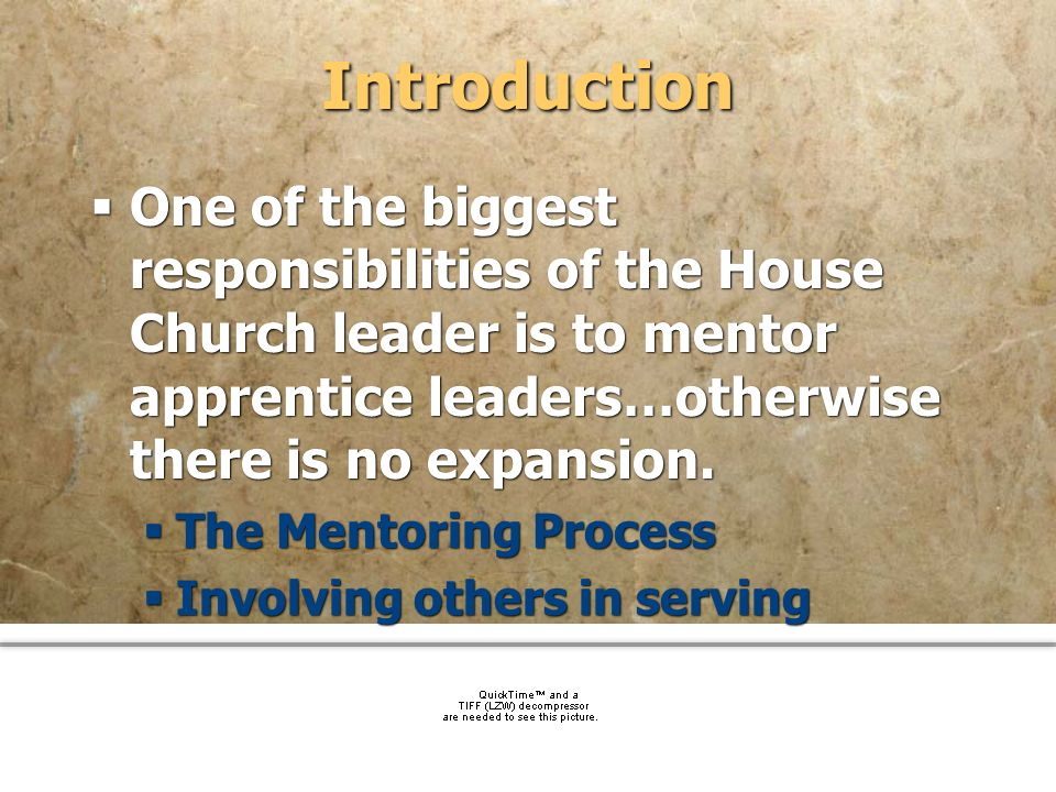 community church Introduction One of the biggest responsibilities of the House Church leader is to mentor apprentice leaders…otherwise there is no exp