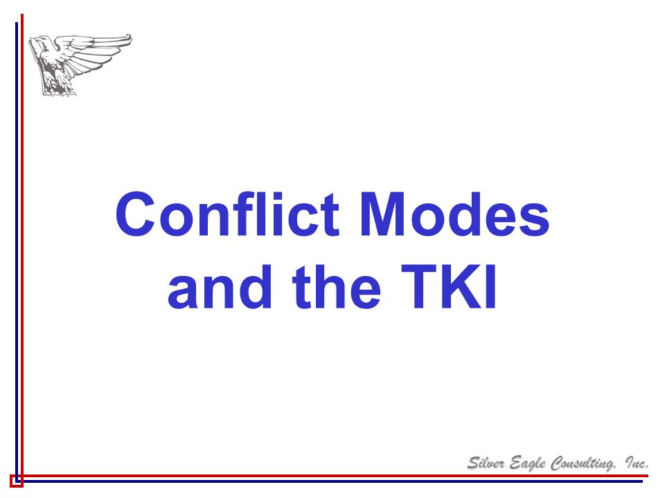 Silver Eagle Consulting, Inc. Conflict Modes and the TKI