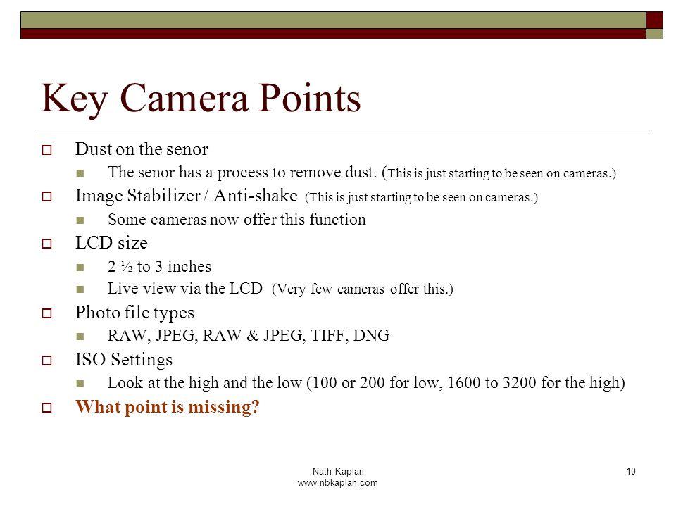 Nath Kaplan www.nbkaplan.com 10 Key Camera Points Dust on the senor The senor has a process to remove dust.