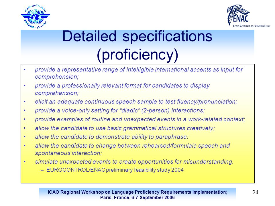 ICAO Regional Workshop on Language Proficiency Requirements Implementation; Paris, France, 6-7 September 2006 24 Detailed specifications (proficiency)