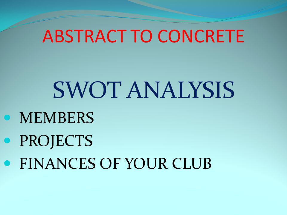 ABSTRACT TO CONCRETE SWOT ANALYSIS MEMBERS PROJECTS FINANCES OF YOUR CLUB