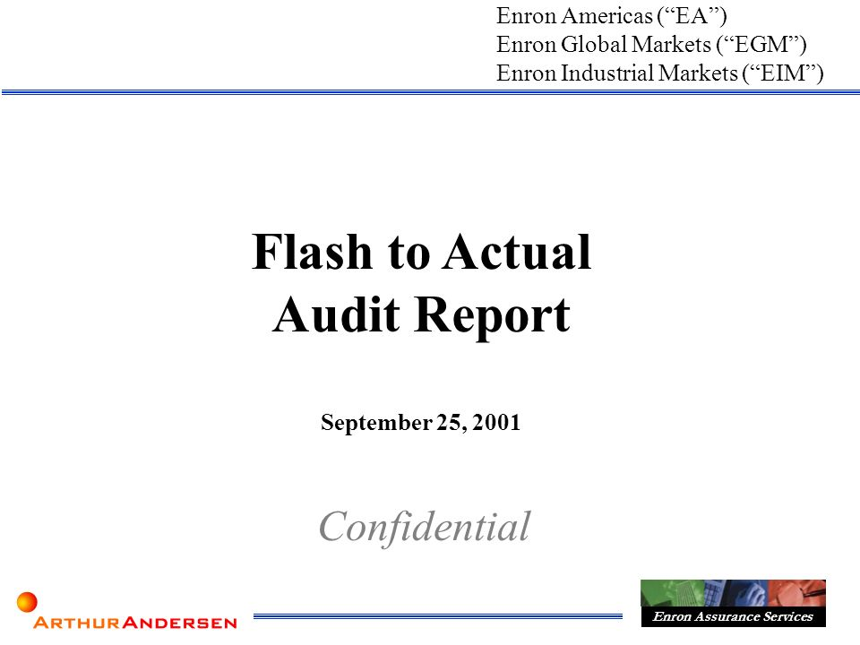 Flash to Actual Audit Report September 25, 2001 Confidential Enron Americas (EA) Enron Assurance Services Enron Industrial Markets (EIM) Enron Global Markets (EGM)