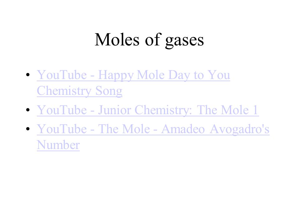 Moles of gases YouTube - Happy Mole Day to You Chemistry SongYouTube - Happy Mole Day to You Chemistry Song YouTube - Junior Chemistry: The Mole 1 YouTube - The Mole - Amadeo Avogadro s NumberYouTube - The Mole - Amadeo Avogadro s Number