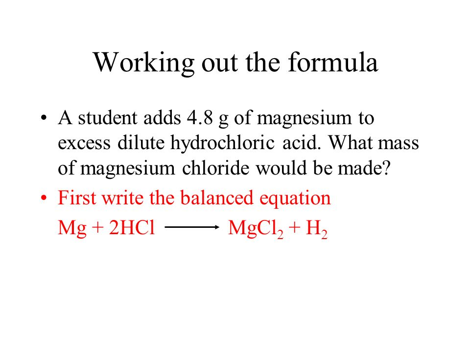 Working out the formula A student adds 4.8 g of magnesium to excess dilute hydrochloric acid.