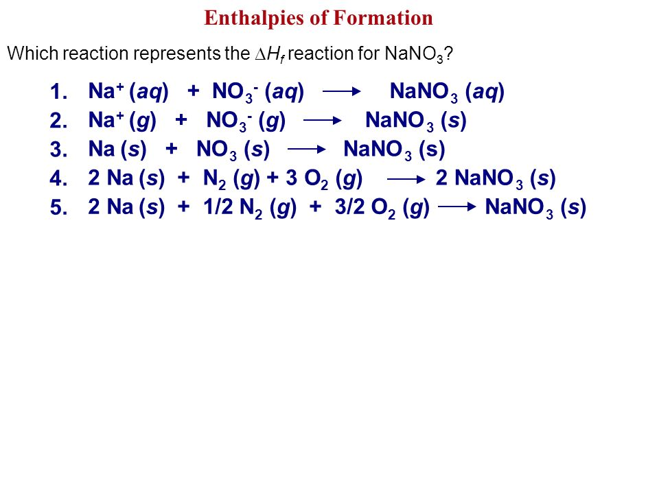 Enthalpies of Formation Which reaction represents the H f reaction for NaNO 3 ?