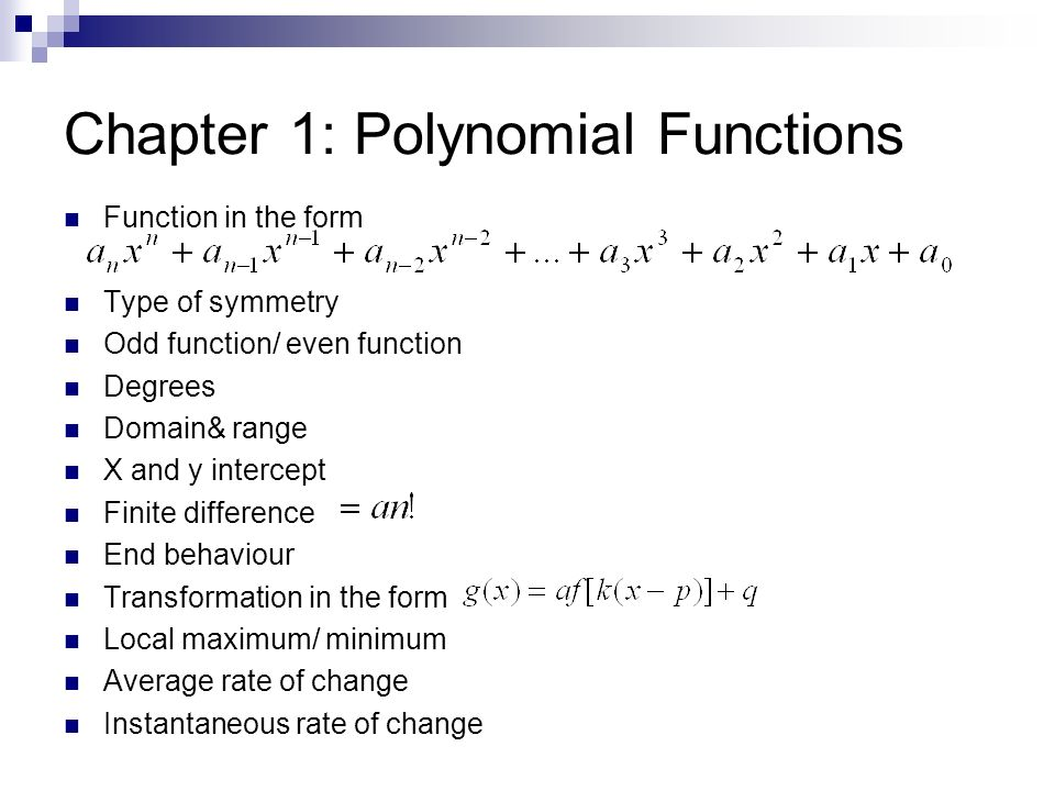 Chapter 1: Polynomial Functions Function in the form Type of symmetry Odd function/ even function Degrees Domain& range X and y intercept Finite diffe