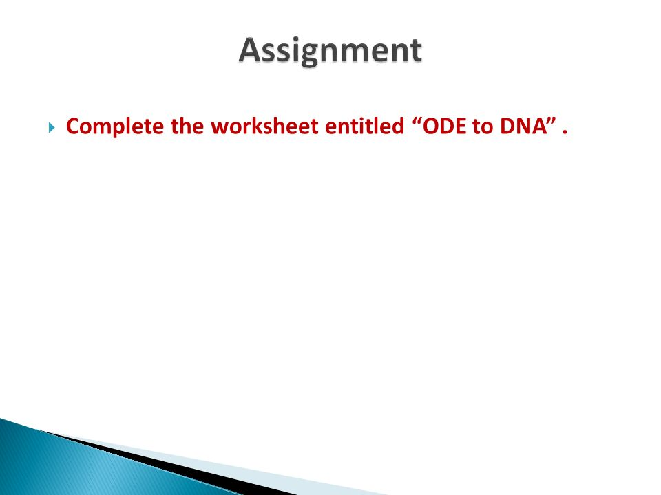 Complete the worksheet entitled ODE to DNA.