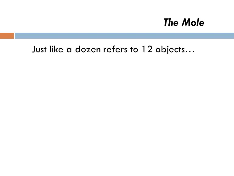 The Mole Think of the term a dozen … How many donuts are in a dozen? How many eggs are in a dozen?