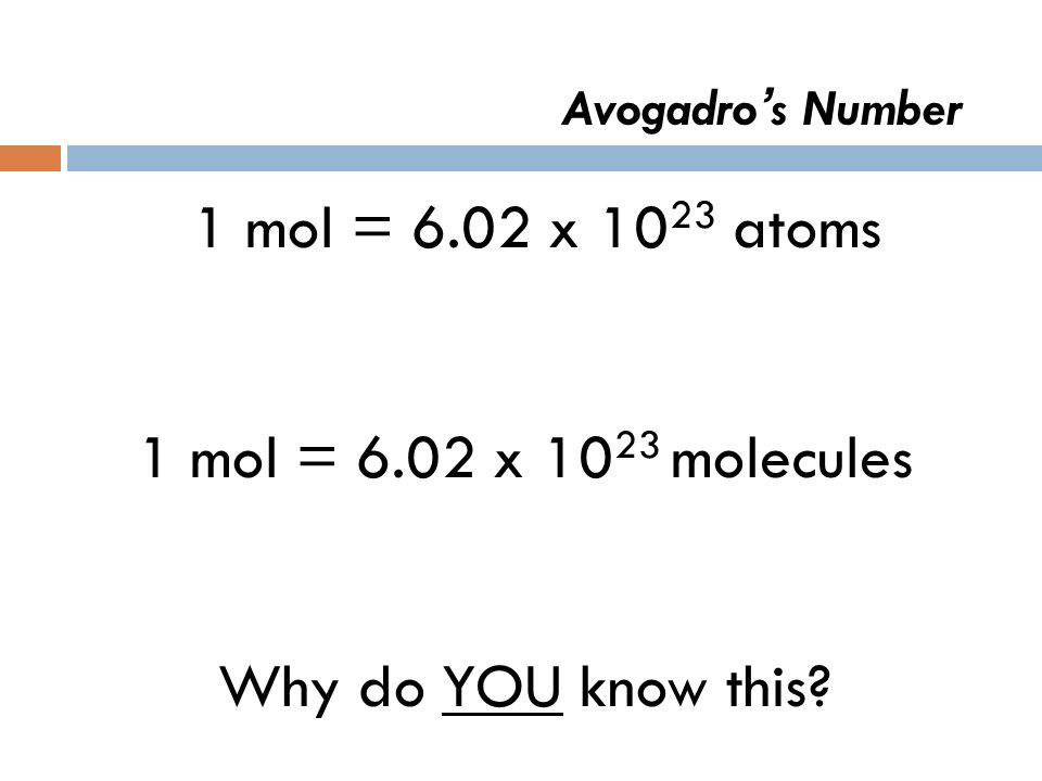 The Mole This number is called Avogadro s number … 6.02 x 10 23 602,000,000,000,000,000,000,000