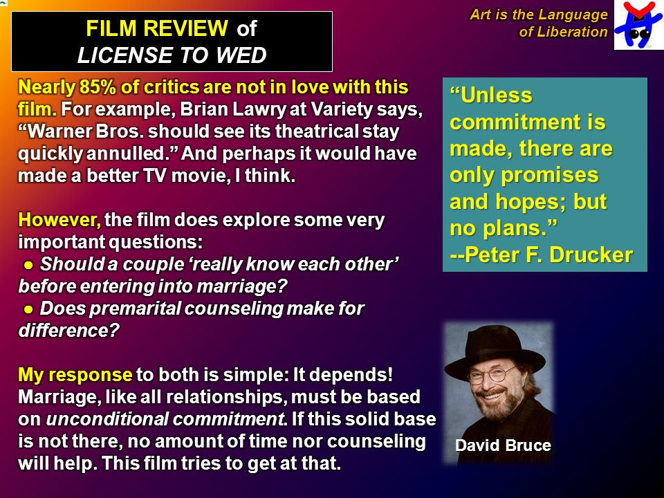 FILM REVIEW of LICENSE TO WED David Bruce Unless commitment is made, there are only promises and hopes; but no plans.
