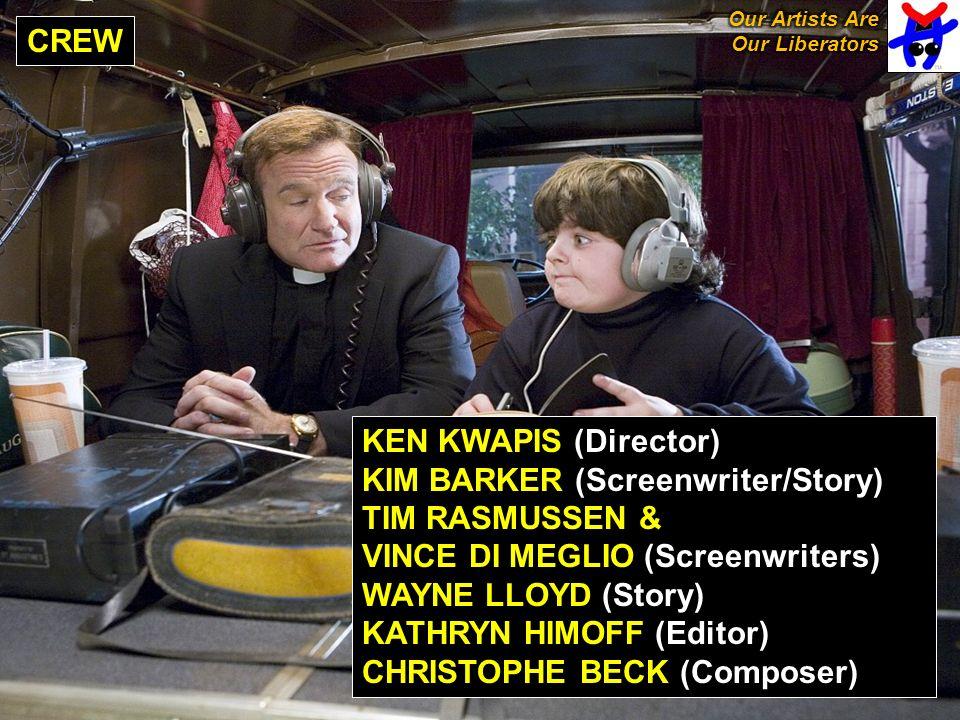 CREW KEN KWAPIS (Director) KIM BARKER (Screenwriter/Story) TIM RASMUSSEN & VINCE DI MEGLIO (Screenwriters) WAYNE LLOYD (Story) KATHRYN HIMOFF (Editor) CHRISTOPHE BECK (Composer)