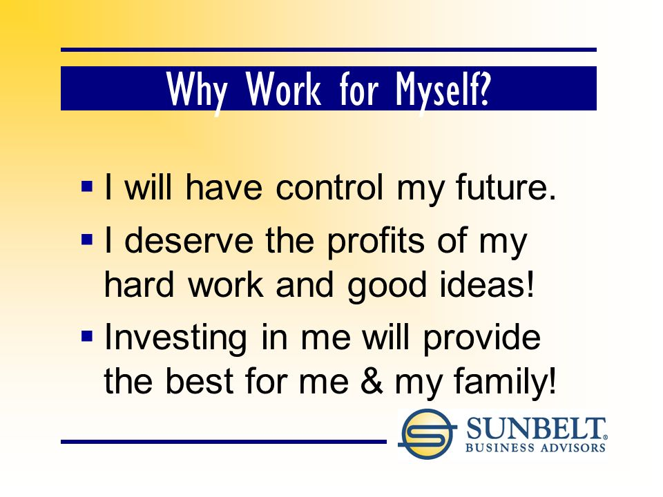 Why Work for Myself.I will have control my future.
