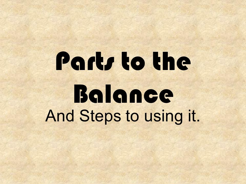 Parts to the Balance And Steps to using it.