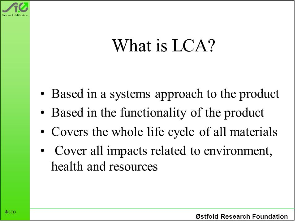 Østfold Research Foundation STØ What is LCA.
