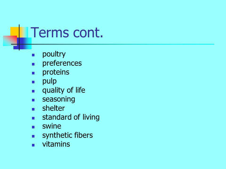 Terms cont. poultry preferences proteins pulp quality of life seasoning shelter standard of living swine synthetic fibers vitamins