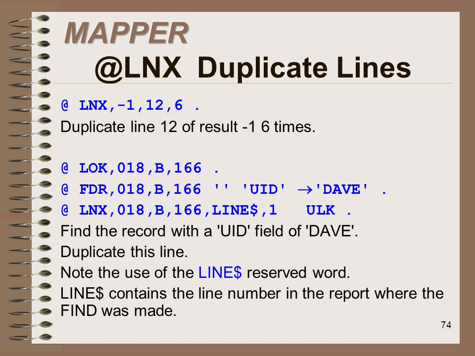 74 @ LNX,-1,12,6. Duplicate line 12 of result -1 6 times. @ LOK,018,B,166. @ FDR,018,B,166 '' 'UID' 'DAVE'. @ LNX,018,B,166,LINE$,1 ULK. Find the reco
