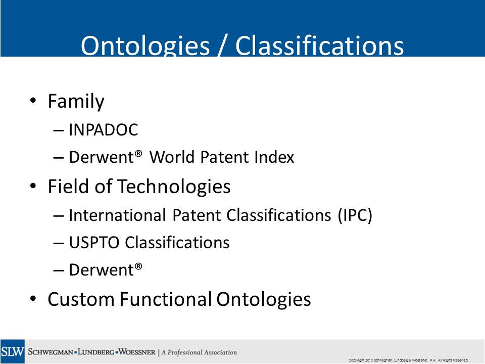 Copyright 2010 Schwegman, Lundberg & Woessner. P.A. All Rights Reserved. Ontologies / Classifications Family – INPADOC – Derwent® World Patent Index F