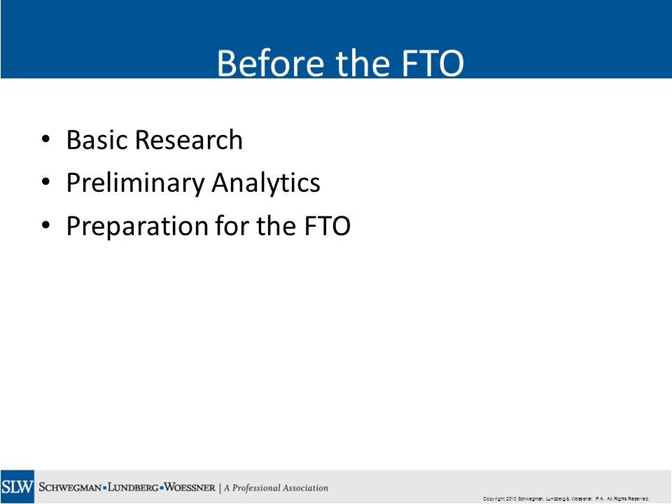 Copyright 2010 Schwegman, Lundberg & Woessner. P.A. All Rights Reserved. Before the FTO Basic Research Preliminary Analytics Preparation for the FTO