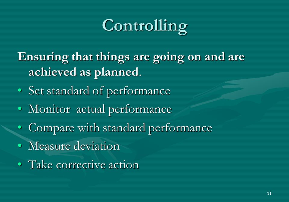 11 Controlling Ensuring that things are going on and are achieved as planned.
