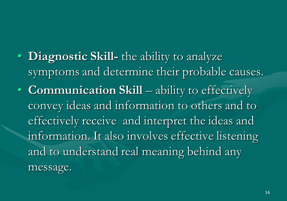 16 Diagnostic Skill- the ability to analyze symptoms and determine their probable causes.Diagnostic Skill- the ability to analyze symptoms and determine their probable causes.