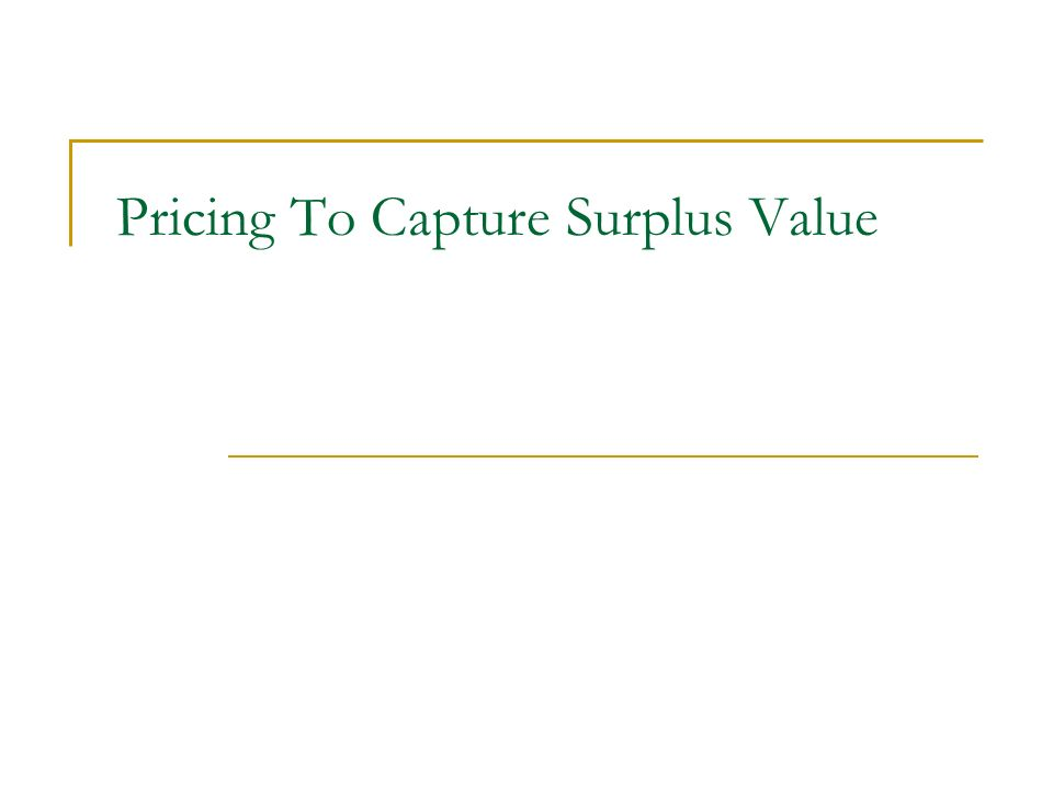 Pricing To Capture Surplus Value