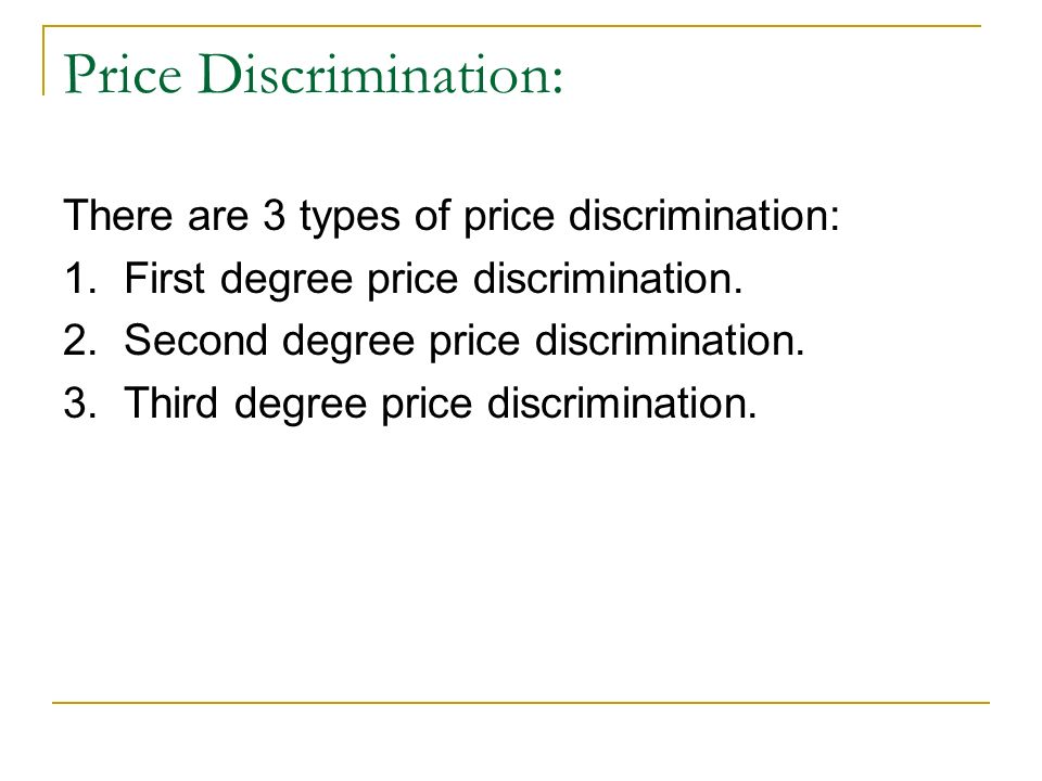 First Degree Price Discrimination: The practice of attempting to price each unit at the consumers reservation price.
